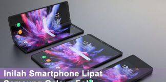 Inilah Smartphone Lipat Samsung Galaxy Fold